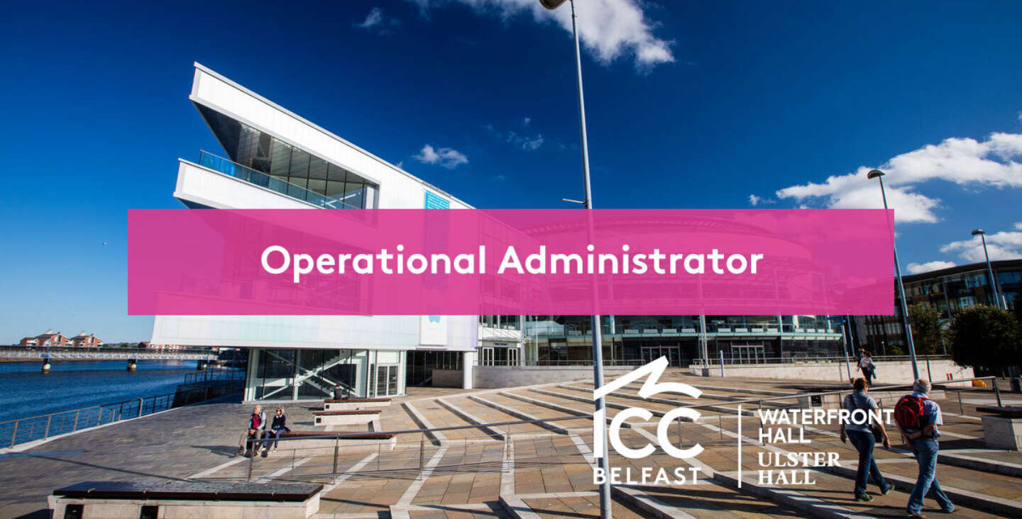 Operational Administrator ICC Belfas Waterfront Hall Ulster Hall
