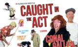 "Event image for ""Caught In The Act"" Starring Conal Gallen"